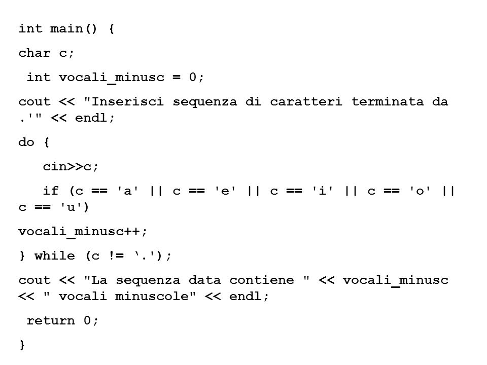 int main() { char c; int vocali_minusc = 0; cout << Inserisci sequenza di caratteri terminata da . << endl;