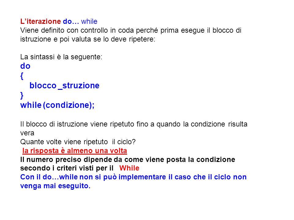 do { blocco _struzione } while (condizione); L'iterazione do… while