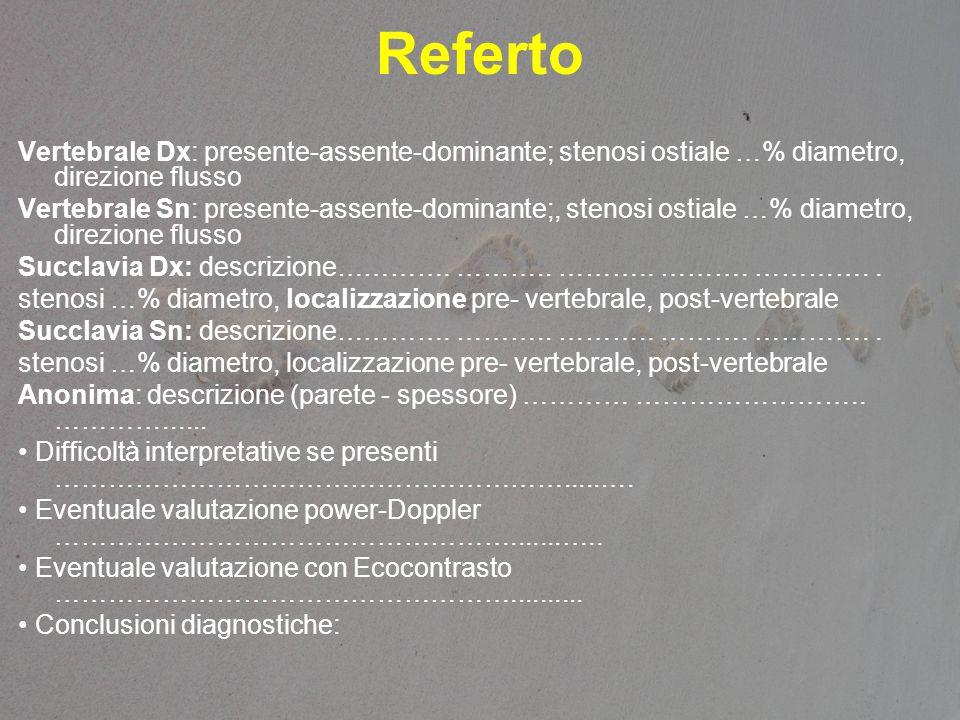 Referto Vertebrale Dx: presente-assente-dominante; stenosi ostiale …% diametro, direzione flusso.
