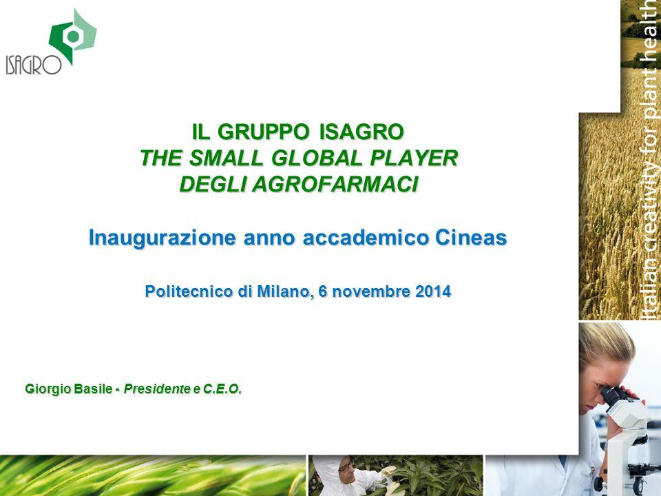 IL GRUPPO ISAGRO THE SMALL GLOBAL PLAYER DEGLI AGROFARMACI Inaugurazione anno accademico Cineas Politecnico di Milano, 6 novembre 2014