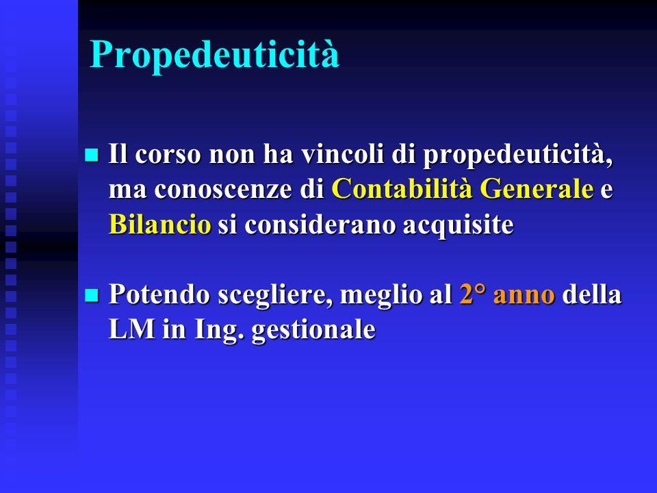 Propedeuticità Il corso non ha vincoli di propedeuticità, ma conoscenze di Contabilità Generale e Bilancio si considerano acquisite.