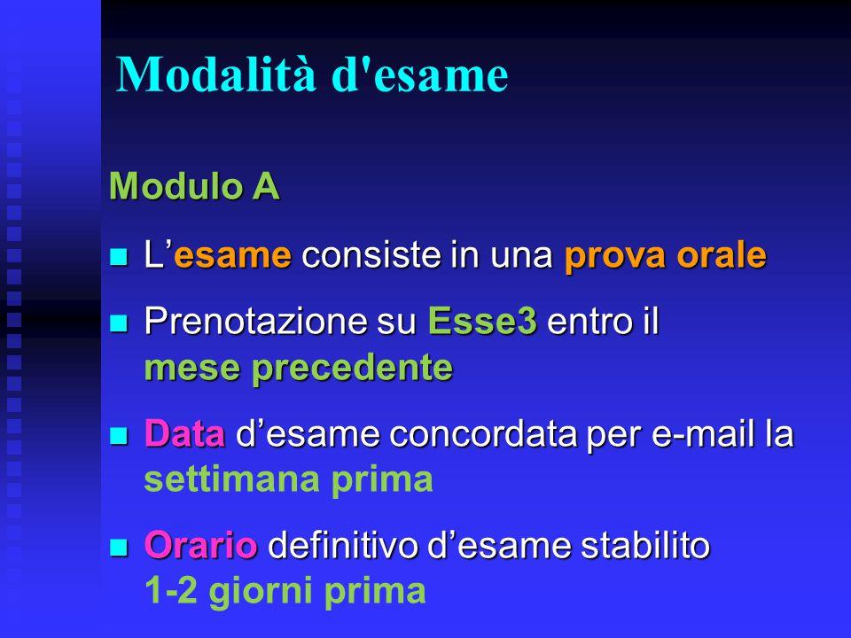 Modalità d esame Modulo A L'esame consiste in una prova orale
