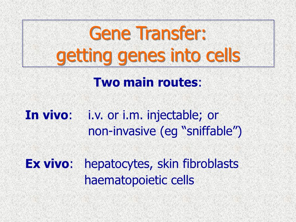 Gene Transfer: getting genes into cells