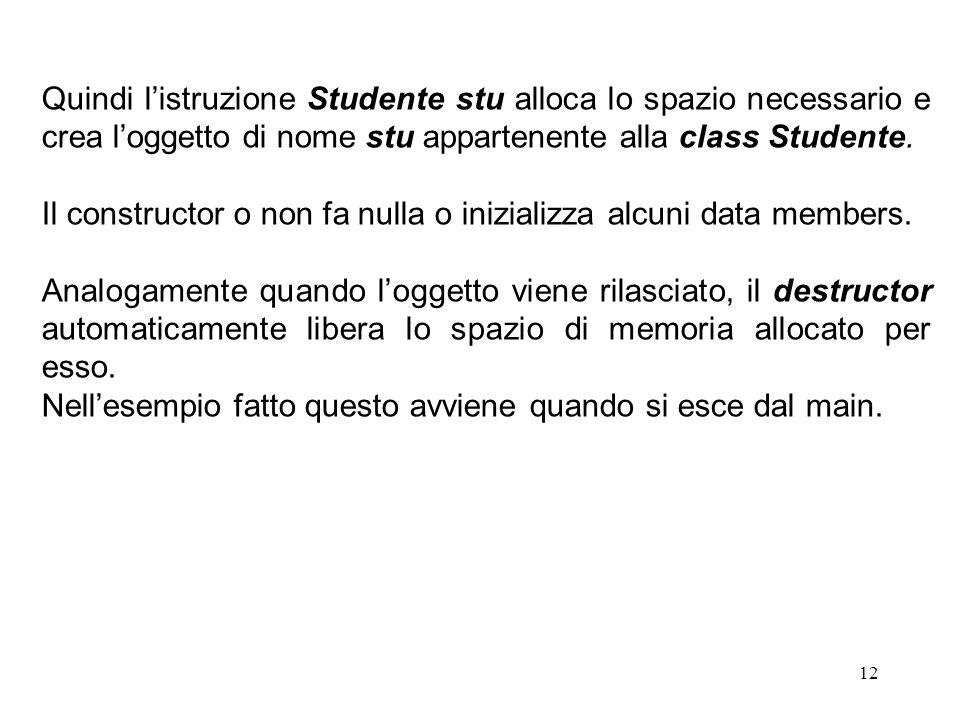 Quindi l'istruzione Studente stu alloca lo spazio necessario e crea l'oggetto di nome stu appartenente alla class Studente.