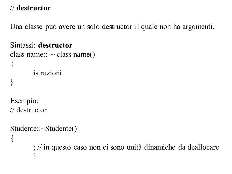 // destructor Una classe può avere un solo destructor il quale non ha argomenti. Sintassi: destructor.