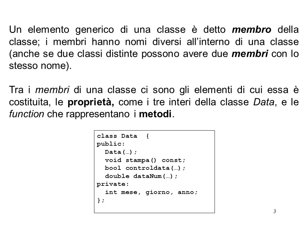 Un elemento generico di una classe è detto membro della classe; i membri hanno nomi diversi all'interno di una classe (anche se due classi distinte possono avere due membri con lo stesso nome).