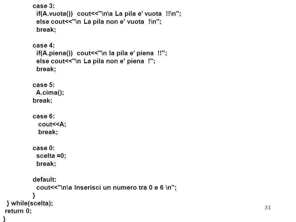 case 3: if(A.vuota()) cout<< \n\a La pila e vuota !!\n ; else cout<< \n La pila non e vuota !\n ;