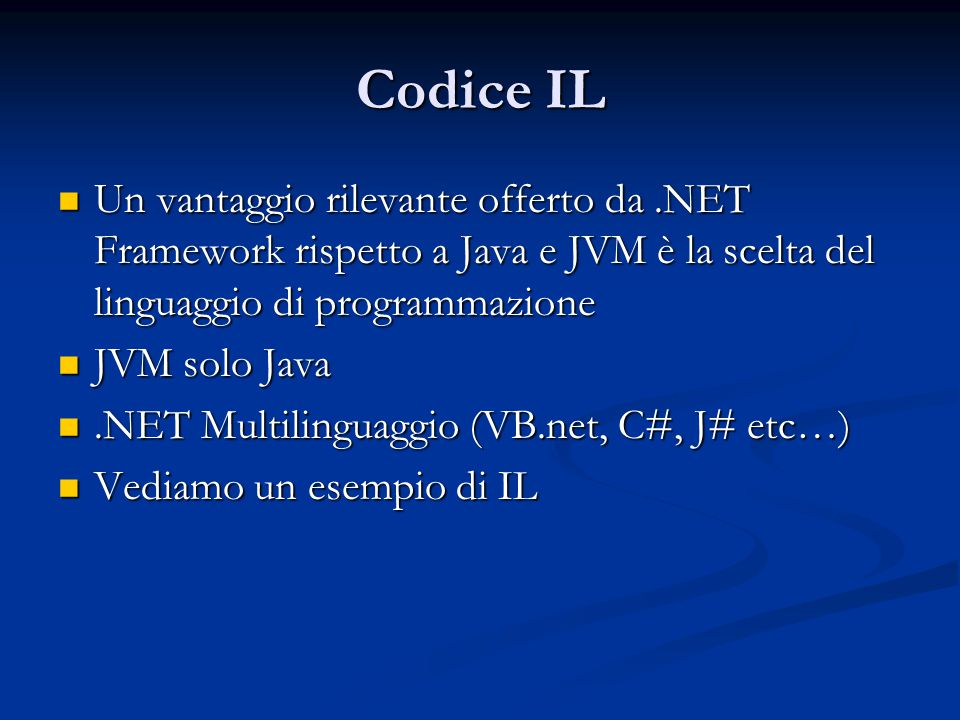 Codice IL Un vantaggio rilevante offerto da .NET Framework rispetto a Java e JVM è la scelta del linguaggio di programmazione.