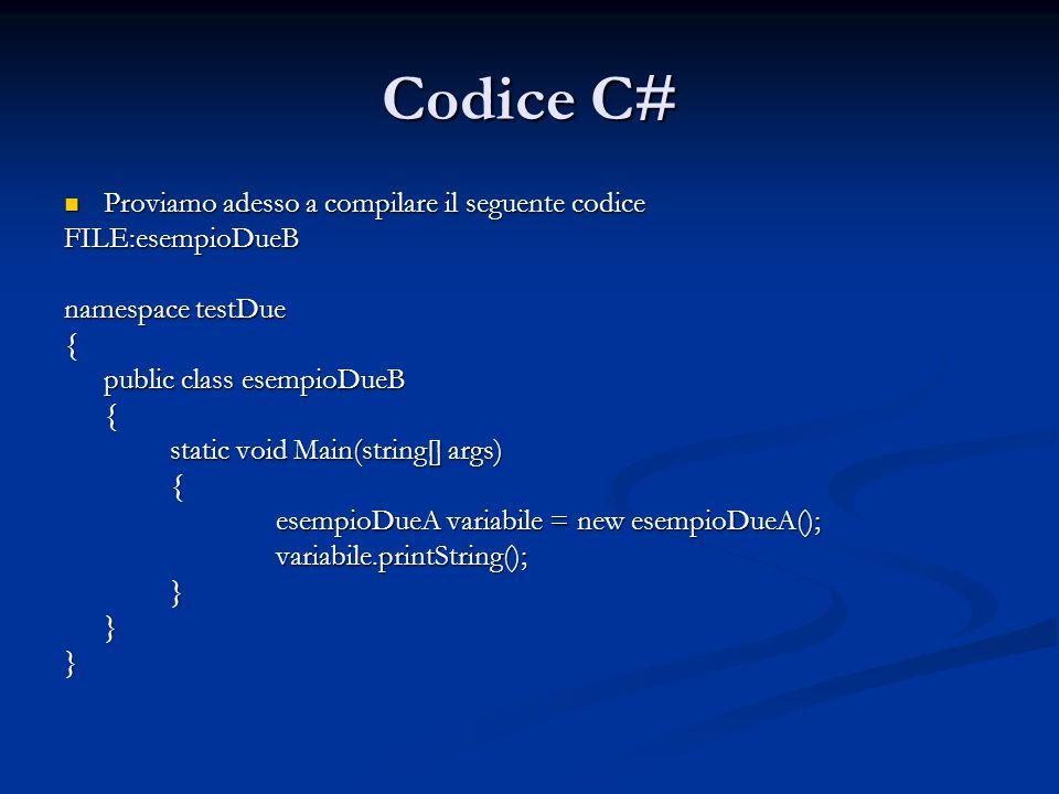 Codice C# Proviamo adesso a compilare il seguente codice