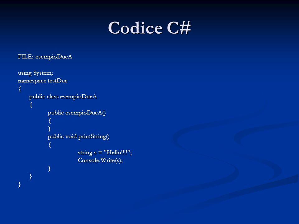 Codice C# FILE: esempioDueA using System; namespace testDue {