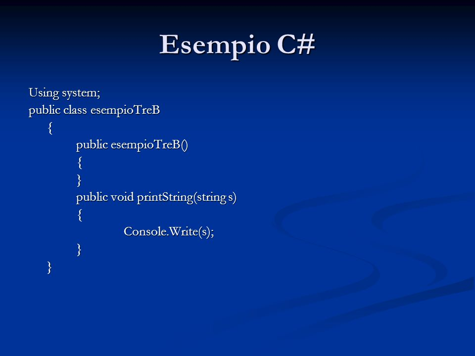 Esempio C# Using system; public class esempioTreB {