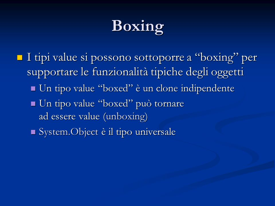 Boxing I tipi value si possono sottoporre a boxing per supportare le funzionalità tipiche degli oggetti.