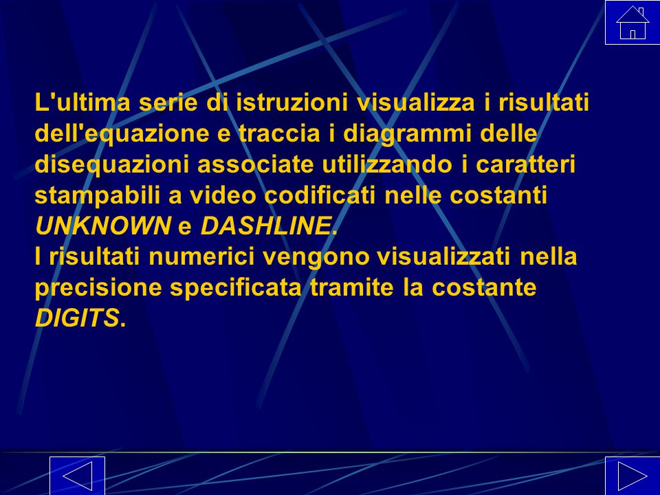 L ultima serie di istruzioni visualizza i risultati dell equazione e traccia i diagrammi delle disequazioni associate utilizzando i caratteri stampabili a video codificati nelle costanti UNKNOWN e DASHLINE.