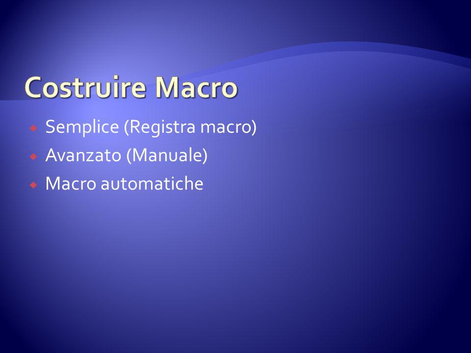 Costruire Macro Semplice (Registra macro) Avanzato (Manuale)