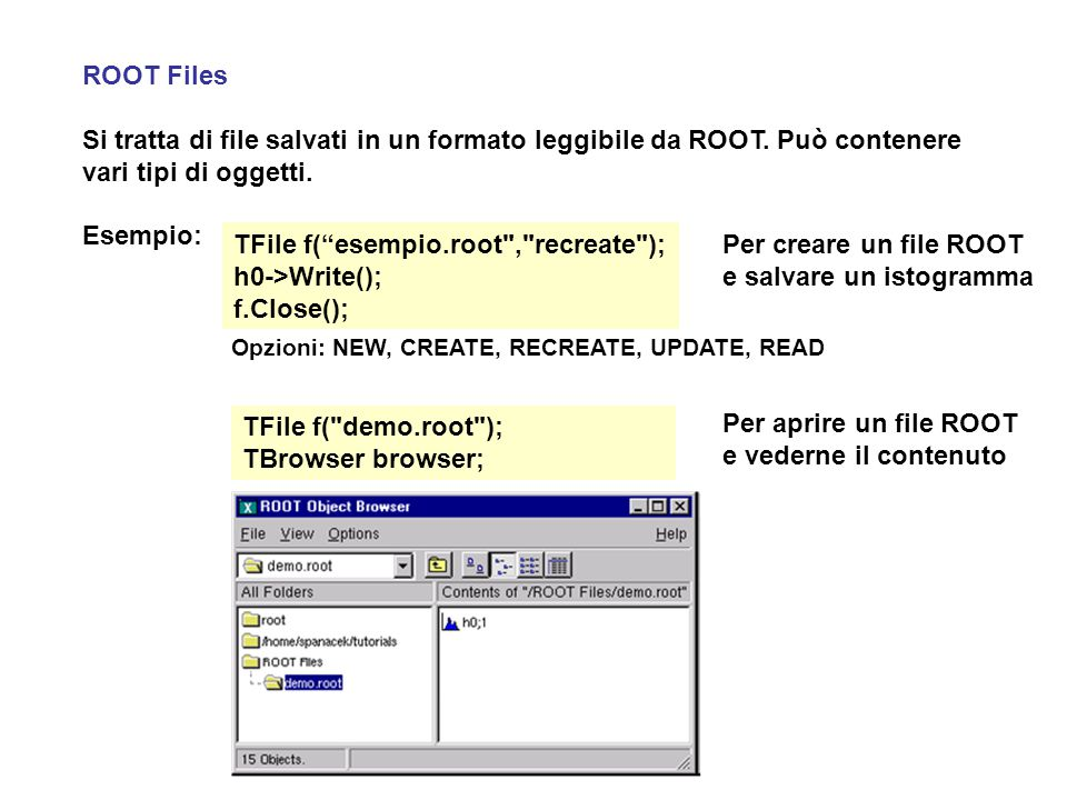 TFile f( esempio.root , recreate ); h0->Write(); f.Close();