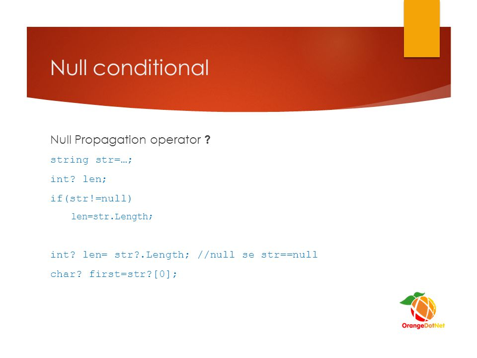 Null conditional Null Propagation operator string str=…; int len;
