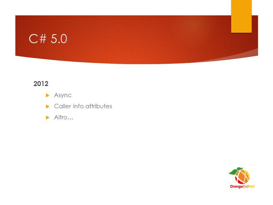 C# 5.0 2012 Async Caller info attributes Altro…