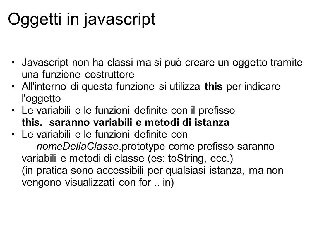 Oggetti in javascript Javascript non ha classi ma si può creare un oggetto tramite una funzione costruttore.