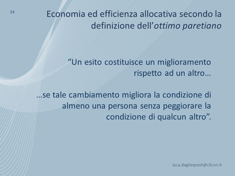 34 Economia ed efficienza allocativa secondo la definizione dell'ottimo paretiano. Un esito costituisce un miglioramento.