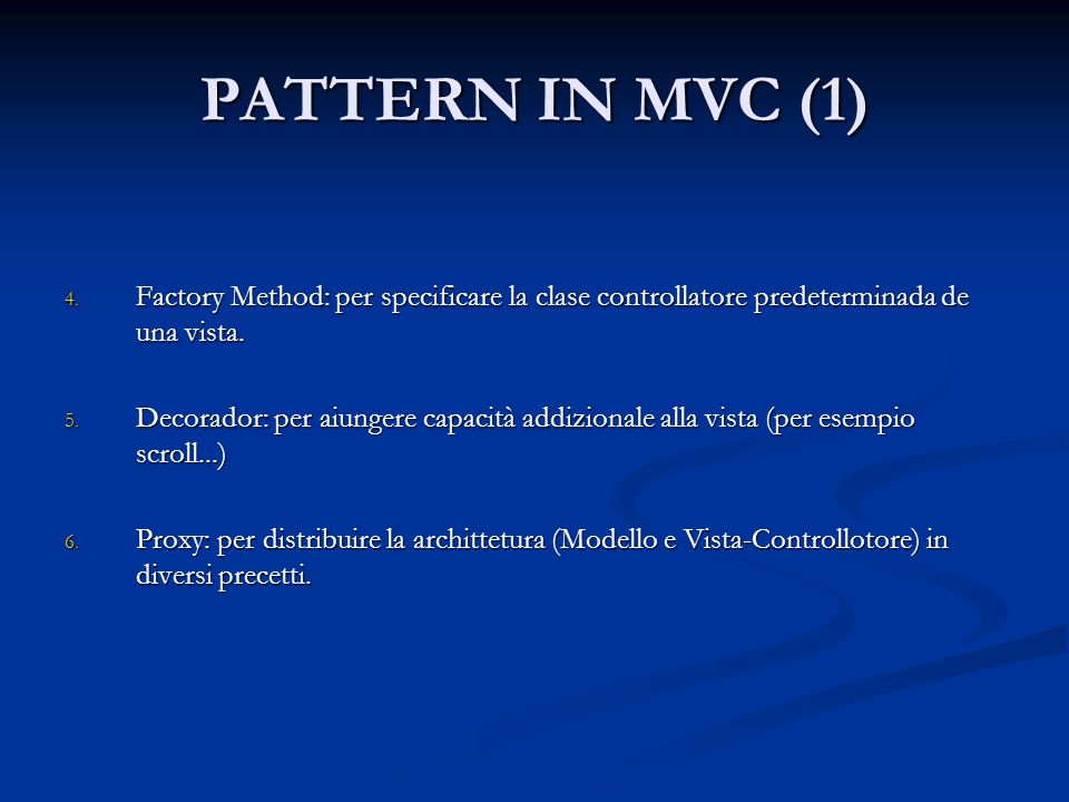 PATTERN IN MVC (1) Factory Method: per specificare la clase controllatore predeterminada de una vista.