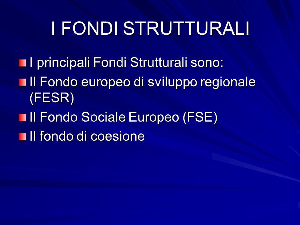 I FONDI STRUTTURALI I principali Fondi Strutturali sono: