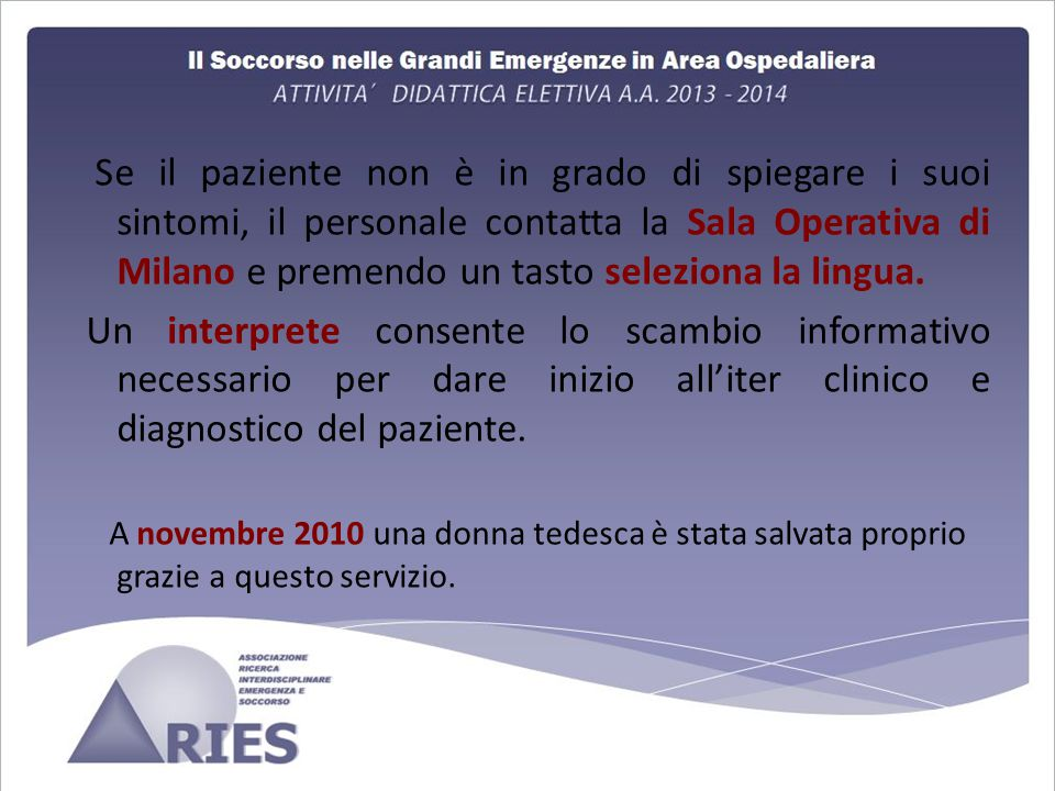 Se il paziente non è in grado di spiegare i suoi sintomi, il personale contatta la Sala Operativa di Milano e premendo un tasto seleziona la lingua.