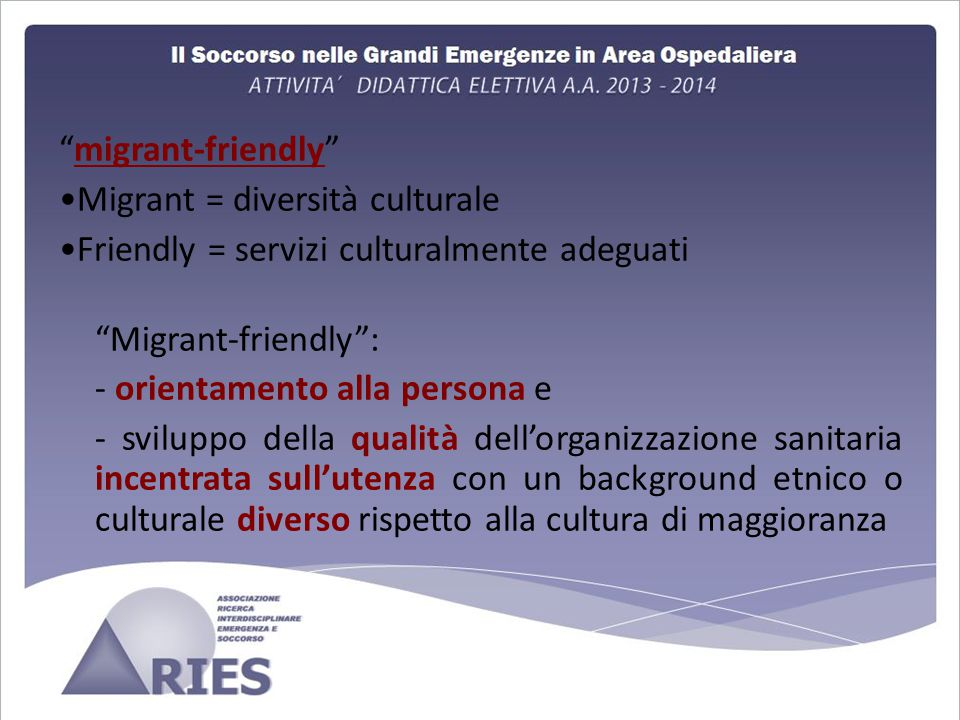 migrant-friendly •Migrant = diversità culturale. •Friendly = servizi culturalmente adeguati. Migrant-friendly :