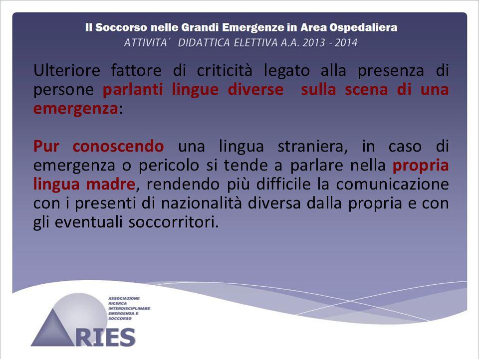 Ulteriore fattore di criticità legato alla presenza di persone parlanti lingue diverse sulla scena di una emergenza: