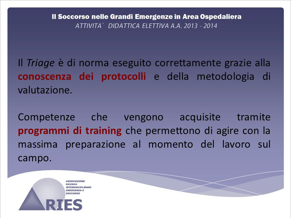 Il Triage è di norma eseguito correttamente grazie alla conoscenza dei protocolli e della metodologia di valutazione.