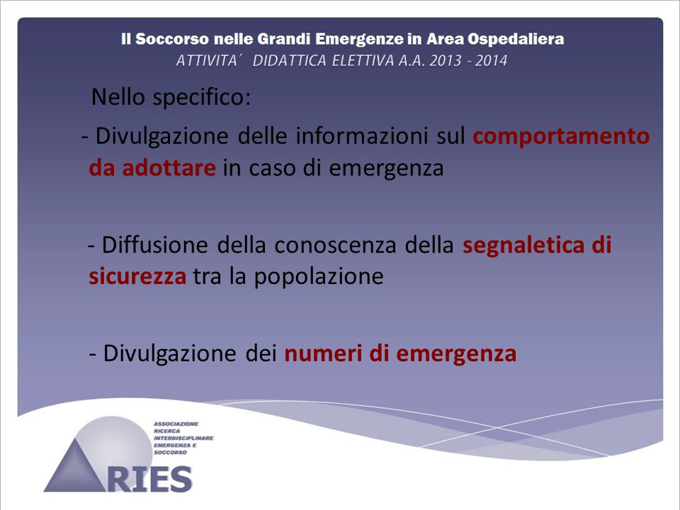 Nello specifico: - Divulgazione delle informazioni sul comportamento da adottare in caso di emergenza.