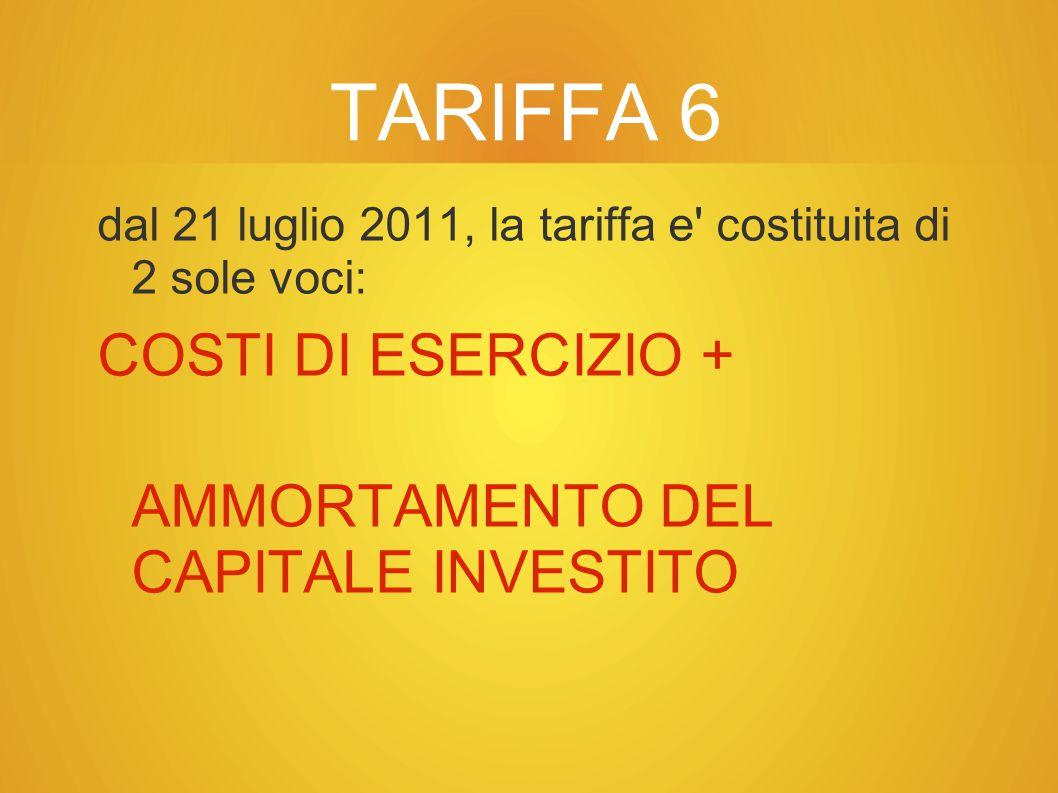 TARIFFA 6 COSTI DI ESERCIZIO + AMMORTAMENTO DEL CAPITALE INVESTITO