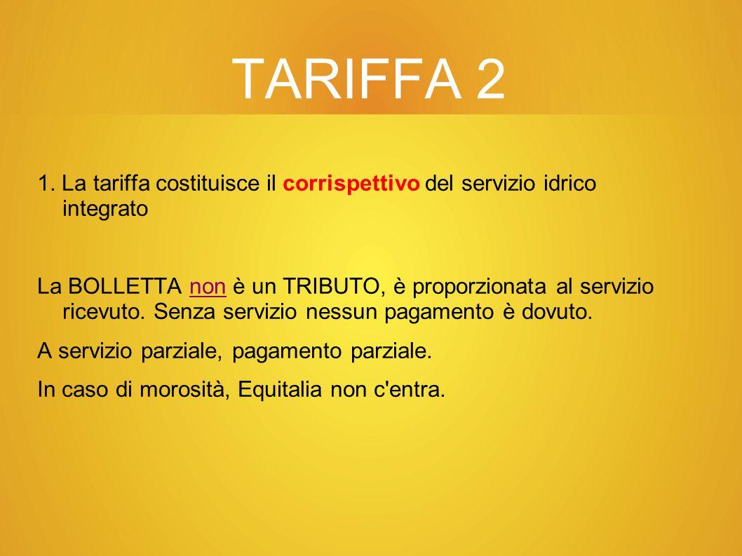 TARIFFA 2 1. La tariffa costituisce il corrispettivo del servizio idrico integrato.