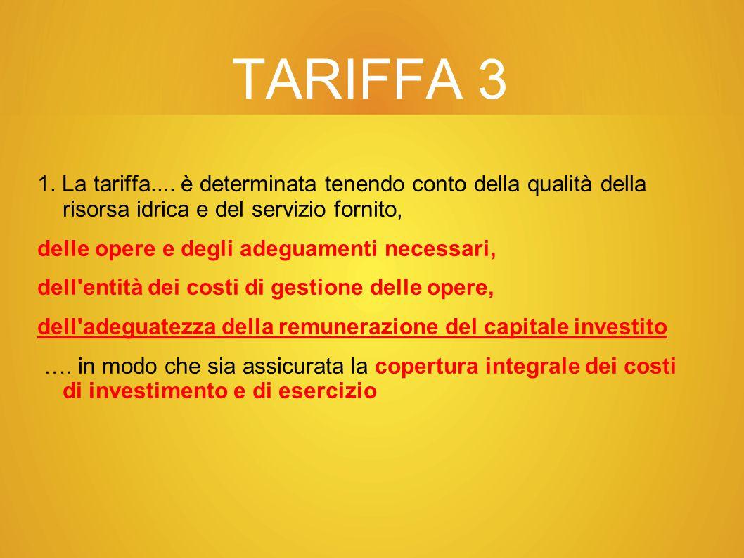 TARIFFA 3 1. La tariffa.... è determinata tenendo conto della qualità della risorsa idrica e del servizio fornito,