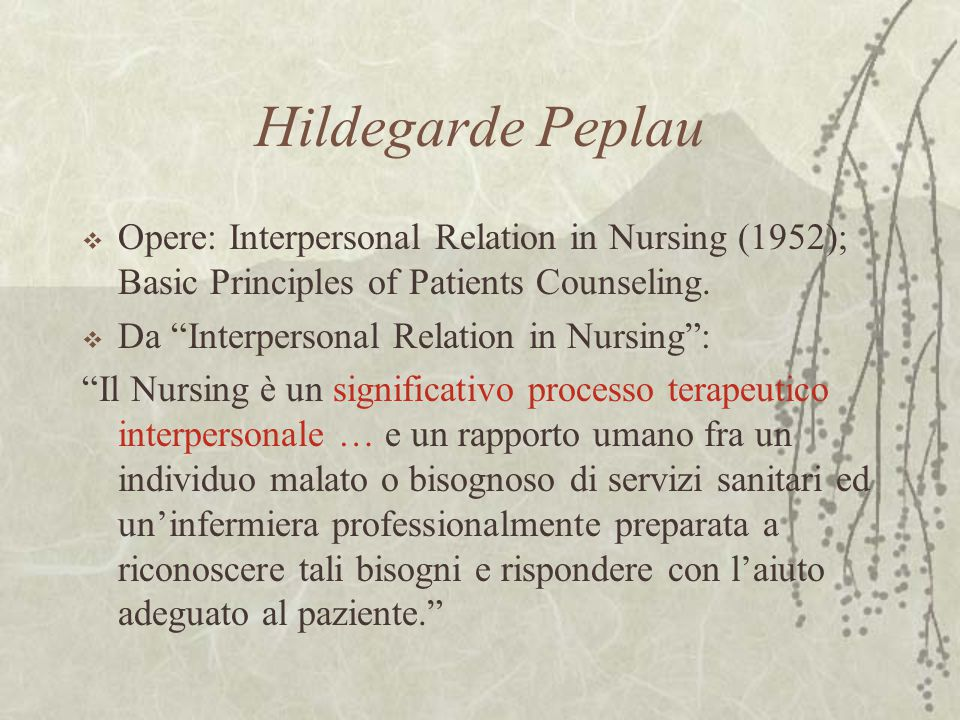 Hildegarde Peplau Opere: Interpersonal Relation in Nursing (1952); Basic Principles of Patients Counseling.