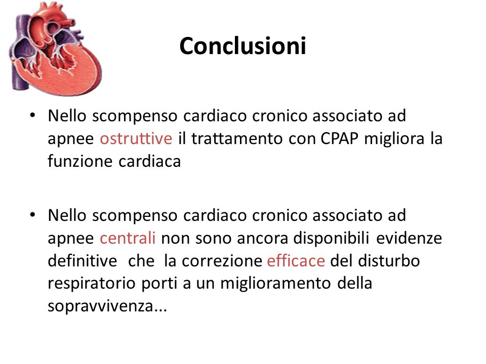 Conclusioni Nello scompenso cardiaco cronico associato ad apnee ostruttive il trattamento con CPAP migliora la funzione cardiaca.