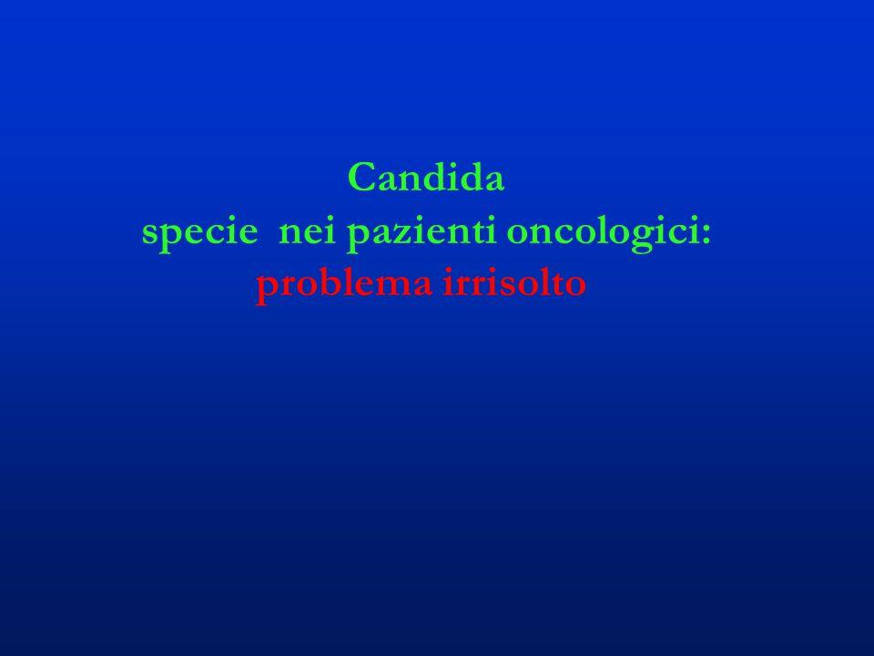 Candida specie nei pazienti oncologici: problema irrisolto