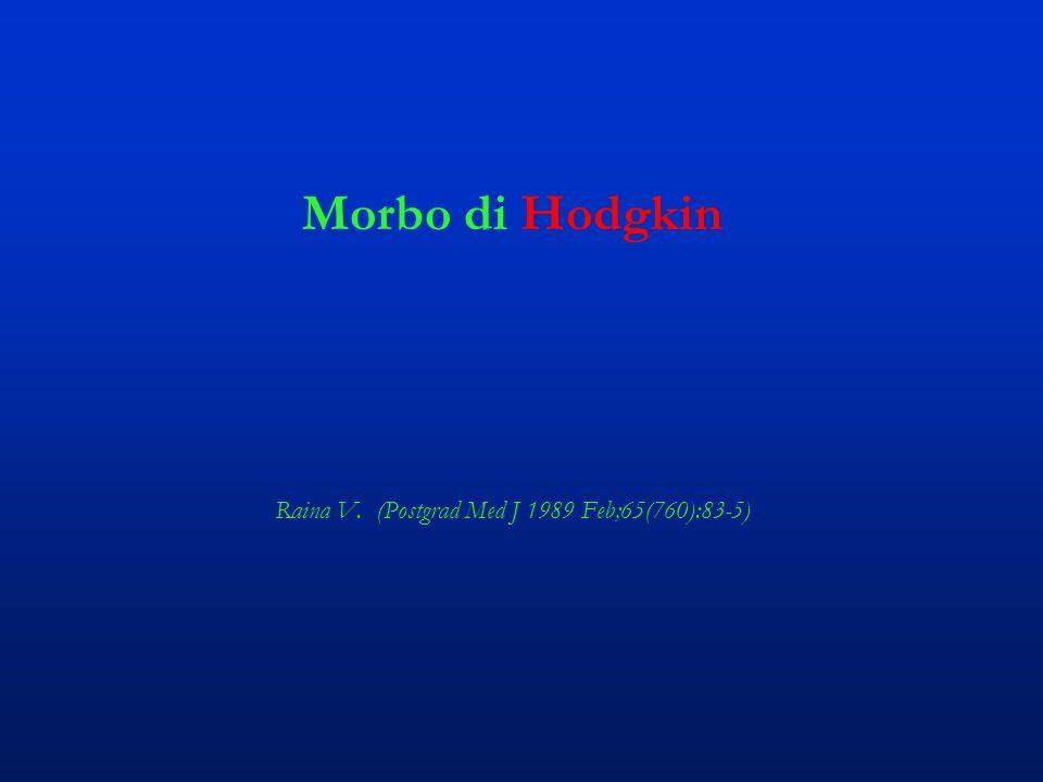 Morbo di Hodgkin Raina V. (Postgrad Med J 1989 Feb;65(760):83-5)