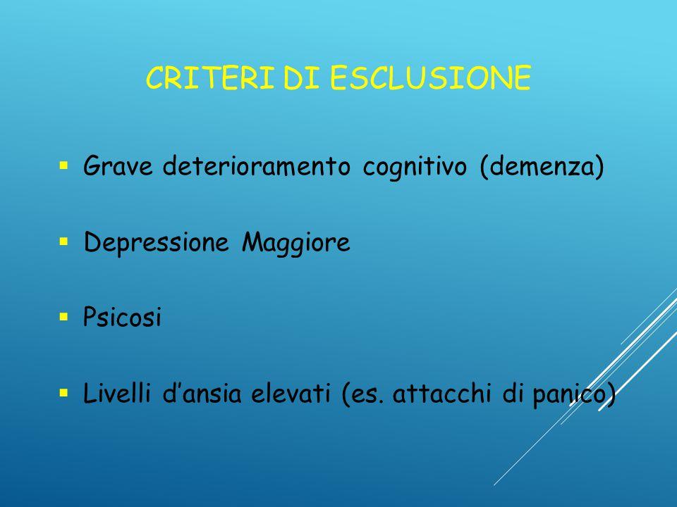 CRITERI DI ESCLUSIONE Grave deterioramento cognitivo (demenza)
