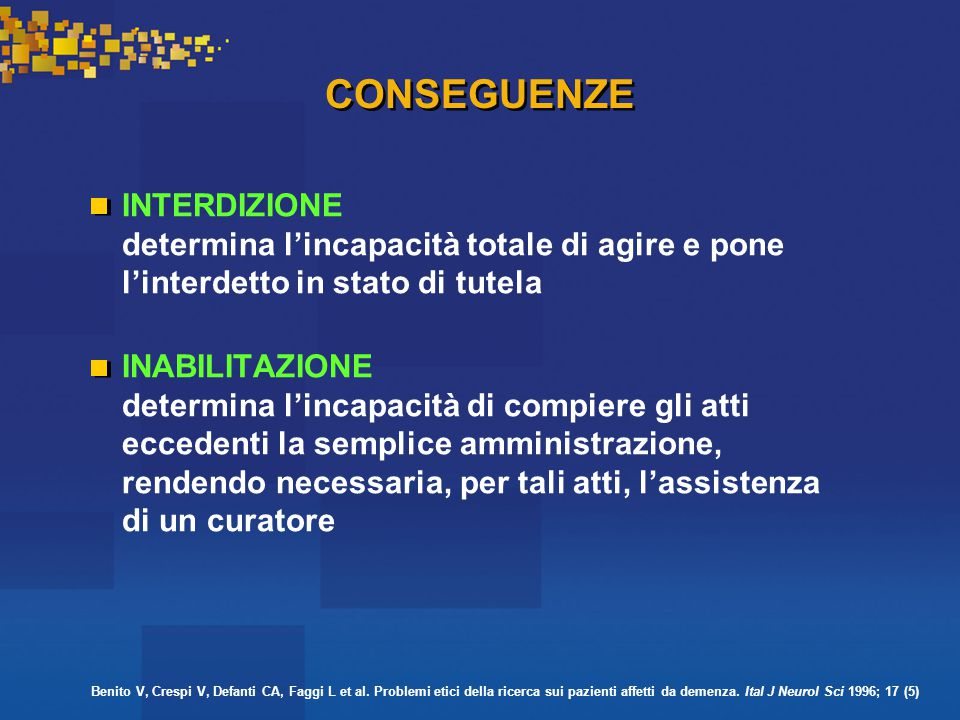 CONSEGUENZE INTERDIZIONE determina l'incapacità totale di agire e pone l'interdetto in stato di tutela.