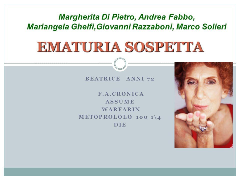BEATRICE ANNI 72 F.A.cronica Assume WARFARIN METOPROLOLO 100 1\4 Die
