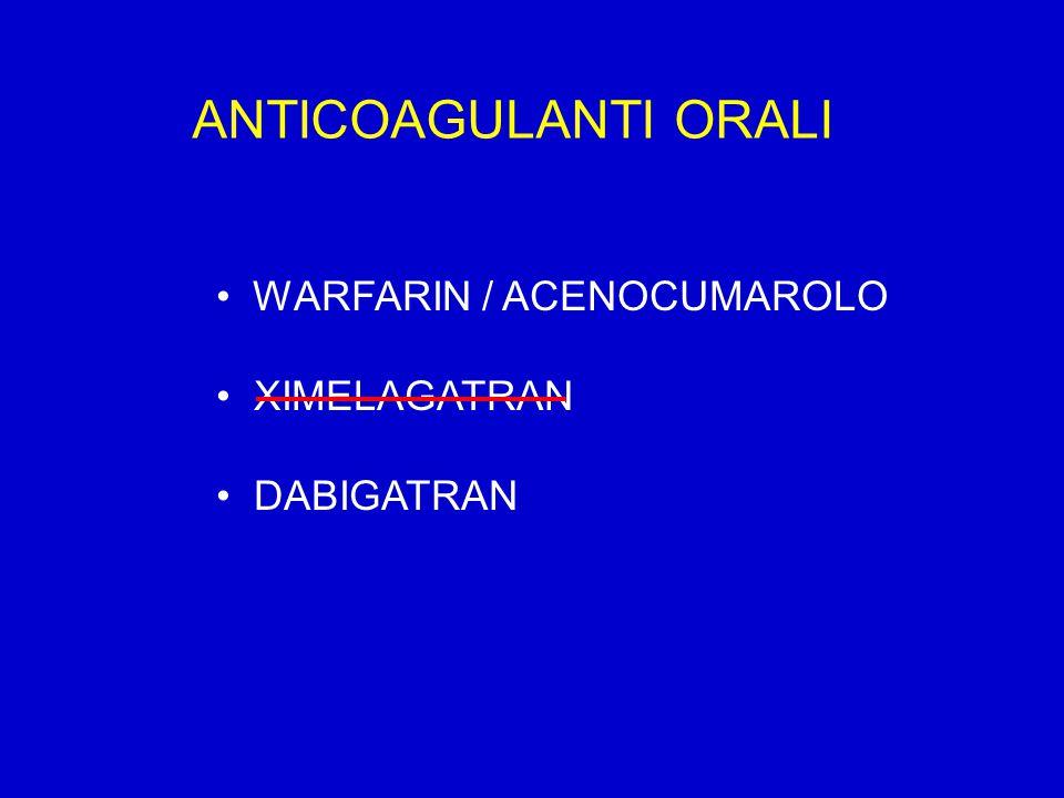 ANTICOAGULANTI ORALI WARFARIN / ACENOCUMAROLO XIMELAGATRAN DABIGATRAN