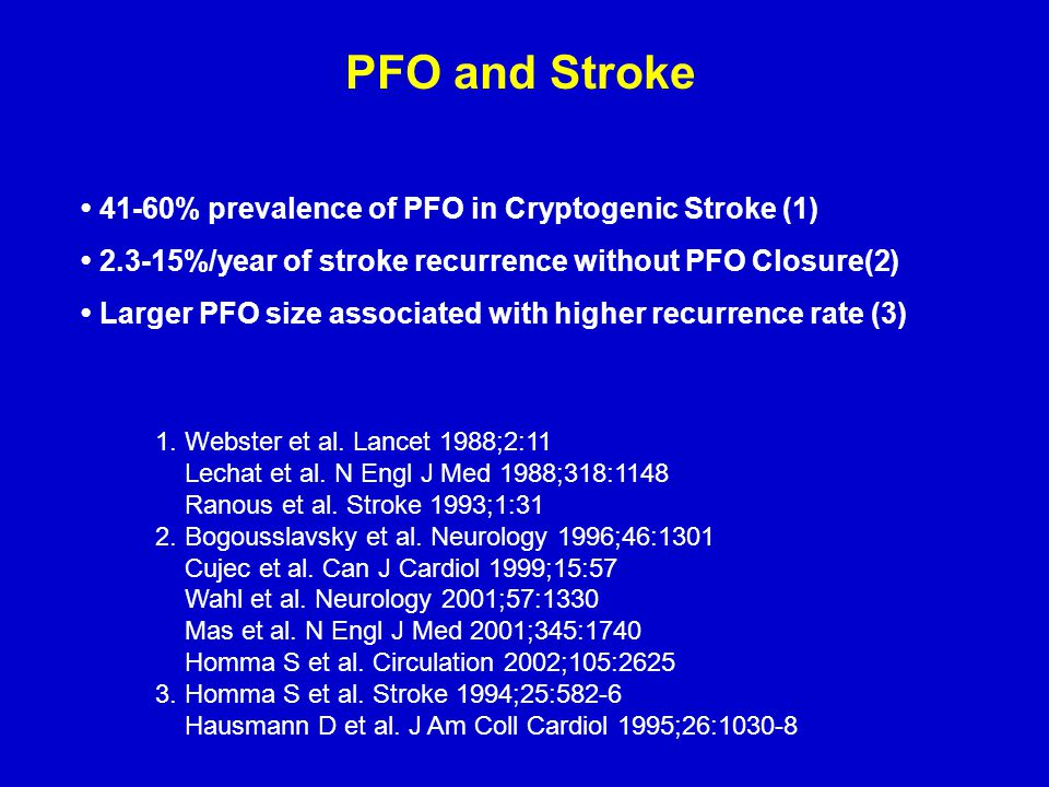 PFO and Stroke • 41-60% prevalence of PFO in Cryptogenic Stroke (1)