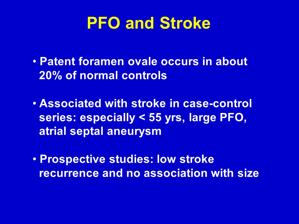 PFO and Stroke Patent foramen ovale occurs in about