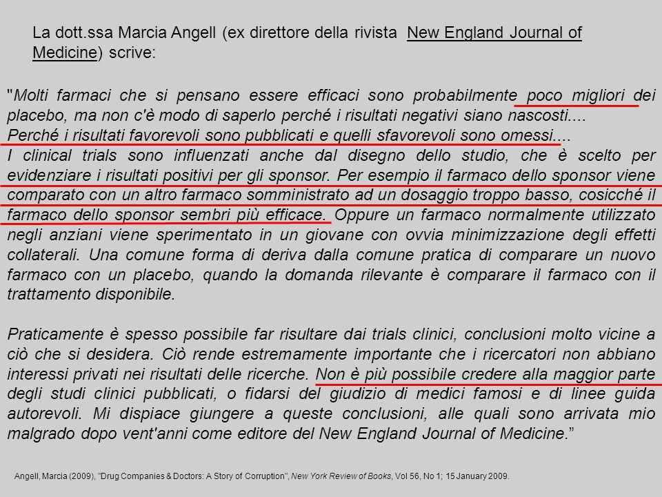 La dott.ssa Marcia Angell (ex direttore della rivista New England Journal of Medicine) scrive: