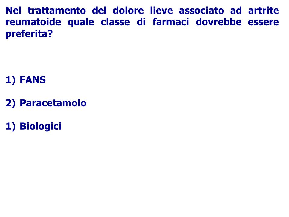 Nel trattamento del dolore lieve associato ad artrite reumatoide quale classe di farmaci dovrebbe essere preferita
