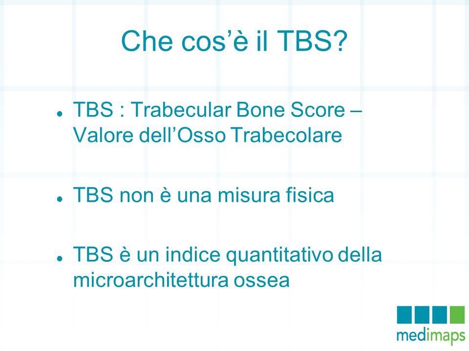 Che cos'è il TBS TBS : Trabecular Bone Score – Valore dell'Osso Trabecolare. TBS non è una misura fisica.