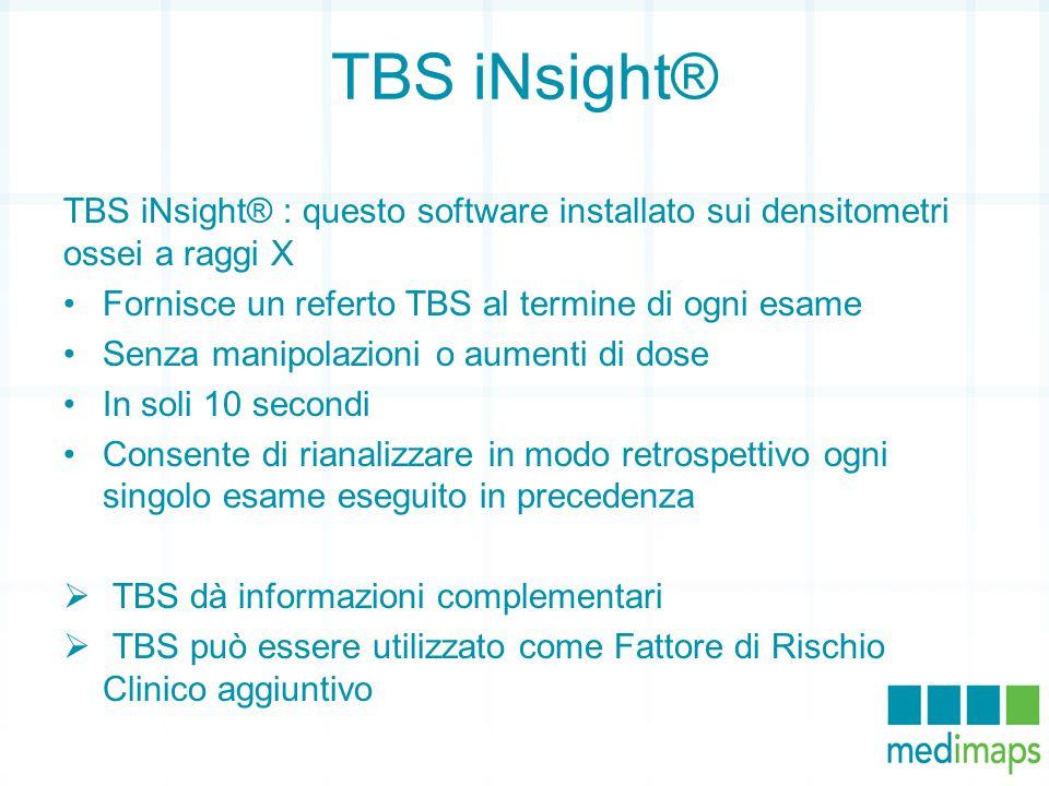 TBS iNsight® TBS iNsight® : questo software installato sui densitometri ossei a raggi X. Fornisce un referto TBS al termine di ogni esame.