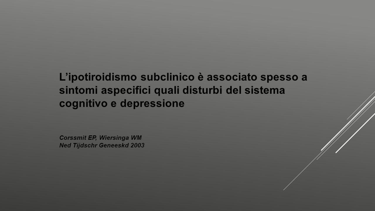 L'ipotiroidismo subclinico è associato spesso a sintomi aspecifici quali disturbi del sistema cognitivo e depressione