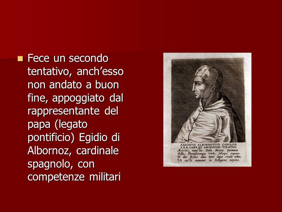 Fece un secondo tentativo, anch'esso non andato a buon fine, appoggiato dal rappresentante del papa (legato pontificio) Egidio di Albornoz, cardinale spagnolo, con competenze militari