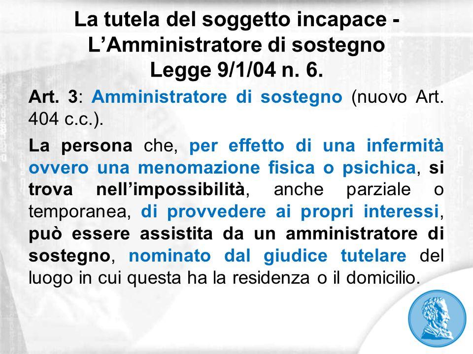 La tutela del soggetto incapace - L'Amministratore di sostegno Legge 9/1/04 n. 6.